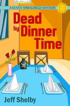 Dead By Dinner Time (The Sunny Springfield Mysteries Book 1) by [Jeff Shelby]
