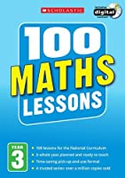 100 Maths Lessons: Year 3 (100 Lessons - New Curriculum)