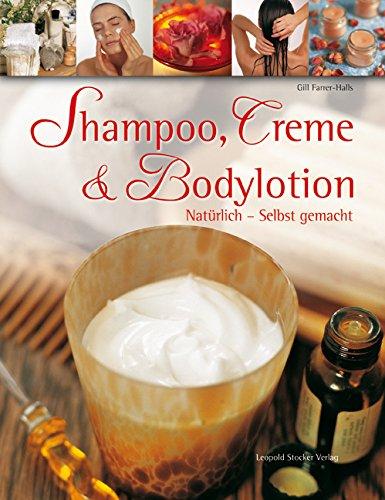 Shampoo, Creme & Bodylotion: Natürlich - Selbst gemacht