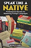 Speak Like a Native: Professional Secrets for Mastering Foreign Languages - Michael Janich
