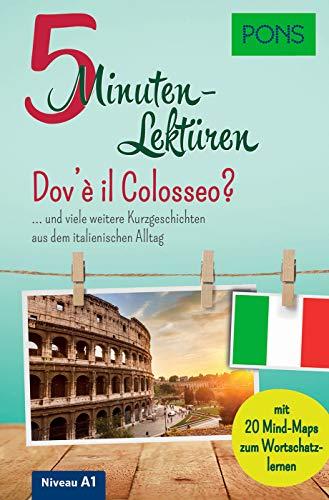 PONS 5-Minuten-Lektüren Italienisch A1 - Dov\'è il Colosseo? … und viele weitere Kurzgeschichten aus dem italienischen Alltag. Mit 20 Mind-Maps zum Wortschatzlernen.