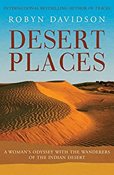 Desert Places: A Woman's Odyssey with the Wanderers of the Indian Desert by [Robyn Davidson]
