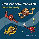 THE PLAYFUL PLANETS: Behaving Badly!