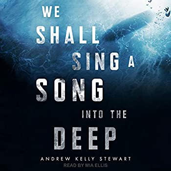 We Shall Sing a Song Into the Deep by Andrew Kelly Stewart science fiction and fantasy book and audiobook reviews
