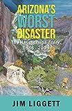 Arizona s Worst Disaster: The Hassayampa Story 1886 - 2009