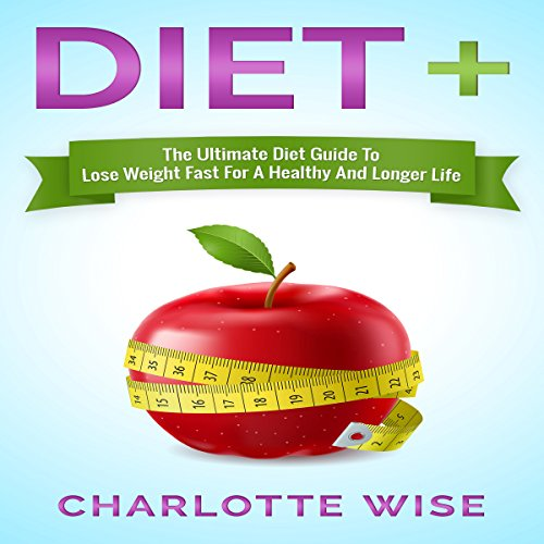 Diet+: The Ultimate Diet Guide to Lose Weight Fast for a Healthy and Longer Life audiobook cover art