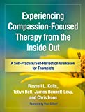 Experiencing Compassion-Focused Therapy from the Inside Out: A Self-Practice/Self-Reflection Workbook for Therapists (Self-Practice/Self-Reflection Guides for Psychotherapists)