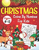 Christmas Color By Number For Kids Ages 8-12: An Amazing Holiday Christmas Coloring Book for Kids!