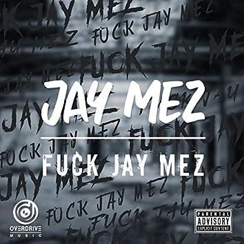 Fuck Jay Mez
