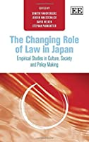 The Changing Role of Law in Japan: Empirical Studies in Culture, Society and Policy Making