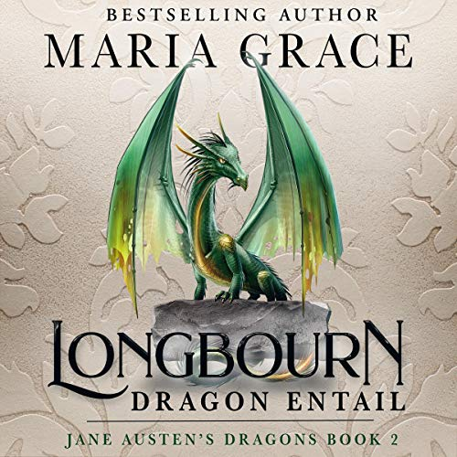 Longbourn: Dragon Entail (A Pride and Prejudice Variation) Audiobook By Maria Grace cover art