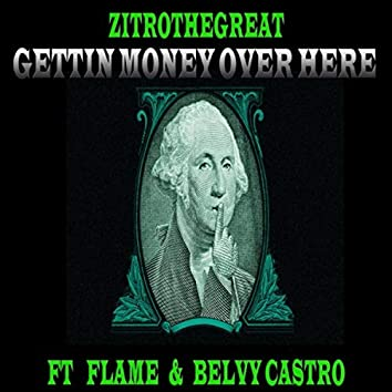 Gettin' Money over Here (feat. Belvy Castro & Flame)