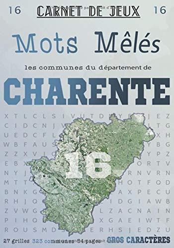 Carnet de Jeux: Mots Mêlés Les Communes de Charente: Grilles de Mots Cachés pour adultes: Communes du Département de Charente (GROS CARACTERES) (Mots Mêlés Départements français, Band 16)