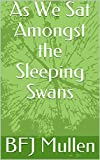 As We Sat Amongst the Sleeping Swans (English Edition)