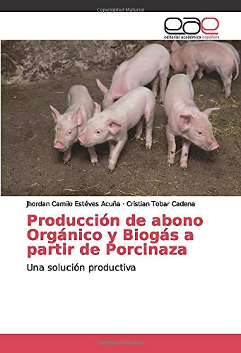 Producción de abono Orgánico y Biogás a partir de Porcinaza: Una solución...