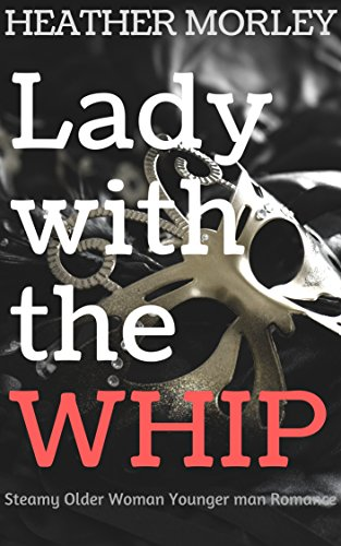 The Lady with the Whip : Steamy Older Woman Younger Man Romance