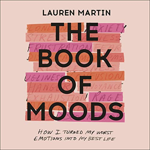 The Book of Moods: How I Turned My Worst Emotions into My Best Life