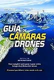 Guía de cámara de drones: Una completa guía paso a paso sobre fotografía y filmación aéreas