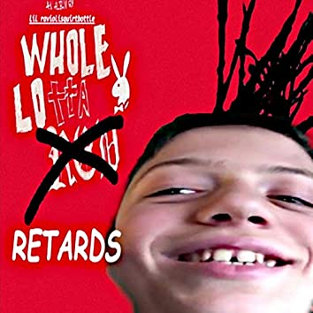 Whole Lotta Retards