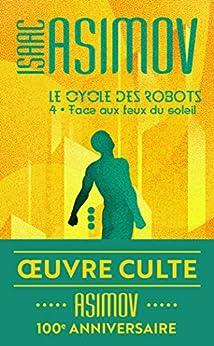 Le cycle des robots (Tome 4) - Face aux feux du soleil par [Isaac Asimov, Johann Goutard, André-Yves Richard]