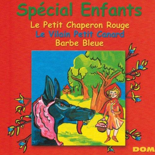 Spécial enfants : Le petit chaperon rouge, le vilain petit canard, Barbe Bleue