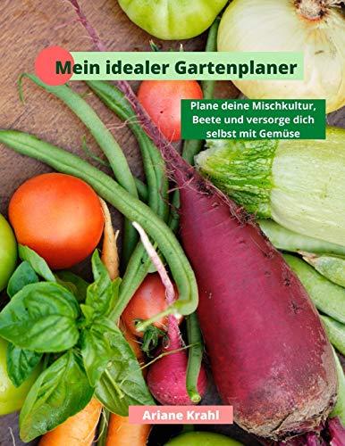 Mein idealer Gartenplaner: biodynamisch Gärtnern als Hobbygärtner /in, Mischkultur, Beetplanung, Anzucht, Aussatzeiten, Selbstversorgung mit Gemüse, gärtnern nah dem Mond