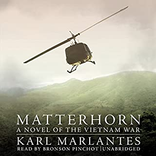 Matterhorn     A Novel of the Vietnam War              Written by:                                                                                                                                 Karl Marlantes                               Narrated by:                                                                                                                                 Bronson Pinchot                      Length: 21 hrs and 11 mins     26 ratings     Overall 4.7