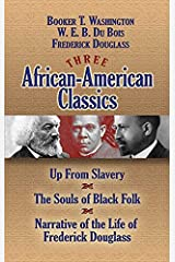 Three African-American Classics: Up from Slavery, The Souls of Black Folk and Narrative of the Life of Frederick Douglass (African American) Kindle Edition