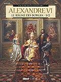 Alexandre VI - Le Règne des Borgia 1/2