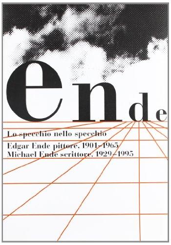 Lo specchio nello specchio. Edgar Ende, pittore 1901-1965. Michael Ende, scrittore 1929-1995. Catalogo della mostra (Bergamo, 12 ottobre 2000-7 gennaio 2001)