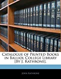 Catalogue of Printed Books in Balliol College Library [By J. Rathbone].