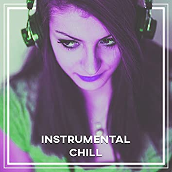 Instrumental Chill – Ultimate Relaxing Chill Out, Ambient and Serenity Chill House
