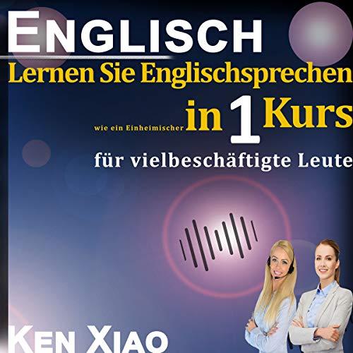 Couverture de Englisch: Lernen Sie Englischsprechen wie ein Einheimischer in nur einem Kurs für vielbeschäftigte Leute