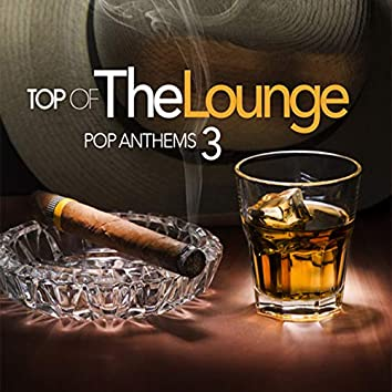 Top Of The Lounge - Pop Anthems 3