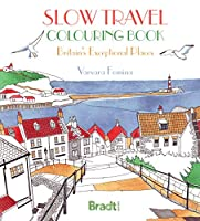 The Slow Travel Colouring Book: Britain's Exceptional Places (Bradt Travel Guides)