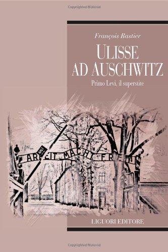 Ulisse ad Auschwitz. Primo Levi, il superstite
