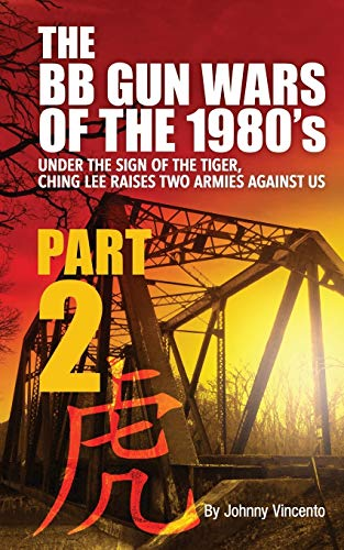 THE BB GUN WARS OF THE 1980's: UNDER THE SIGN OF THE TIGER CHING LEE RAISES TWO ARMIES AGAINST US
