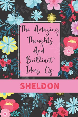 The Amazing Thoughts And Brilliant Ideas Of Sheldon: Sheldon notebook gifts, Happy Birthday Gift idea, Personalized Name Journal for Sheldon notebook, ... idea for anniversary Gift, cute gifts fo
