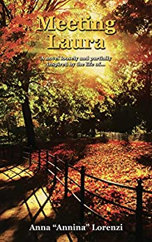 """Meeting Laura: A novel loosely and partially inspired by the life of... by [Anna """"Annina"""" Lorenzi, Starleen K. Meyer]"""