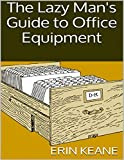 The Lazy Man's Guide to Office Equipment (English Edition)
