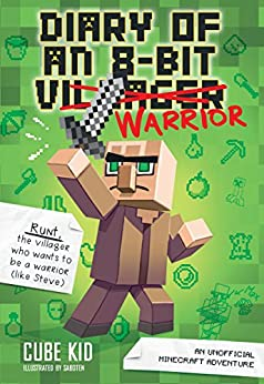 Diary of an 8-Bit Warrior (Book 1 8-Bit Warrior series): An Unofficial Minecraft Adventure by [Cube Kid]