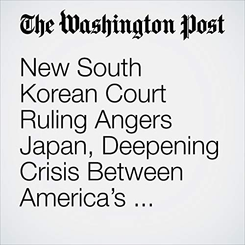 New South Korean Court Ruling Angers Japan, Deepening Crisis Between America's Closest Pacific Allies audiobook cover art