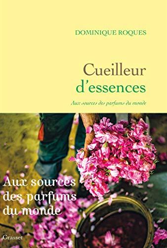 Cueilleur d'essences : Aux sources des parfums du monde (essai français) (French Edition)