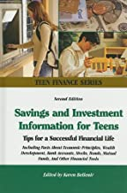 Savings and Investment Information for Teens: Tips for a Successful Financial Life; Including Faxts About Economic Principles, Wealth Development, ... Other Financial Tools (Teen Finance Series)