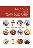 A to Z Guide to the Catholic Faith (A to Z Series)