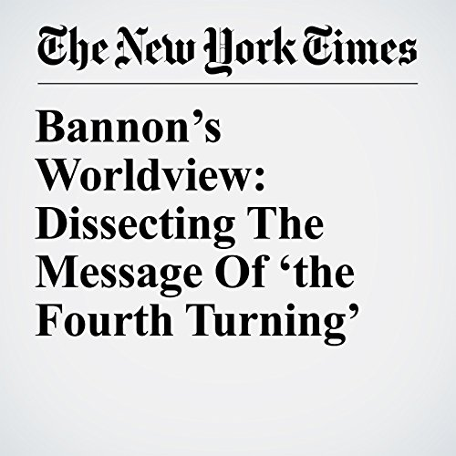 Bannon's Worldview: Dissecting The Message Of 'the Fourth Turning' audiobook cover art