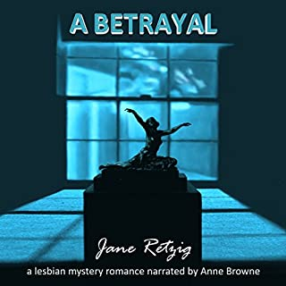 A Betrayal     A Lesbian Mystery Romance              By:                                                                                                                                 Jane Retzig                               Narrated by:                                                                                                                                 Anne Browne                      Length: 6 hrs and 20 mins     6 ratings     Overall 4.8