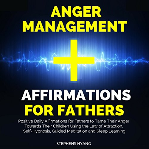 Anger Management Affirmations for Fathers audiobook cover art