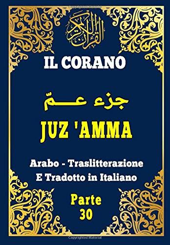 Il Corano : Juz Amma in italiano e arabo: Parte 30 Del Corano Arabo , Traslitterazione E Tradotto in Italiano