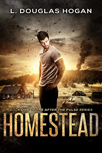 Homestead: A Post-Apocalyptic Tale of Human Survival (After the Pulse Book 1) by [L. Douglas Hogan]